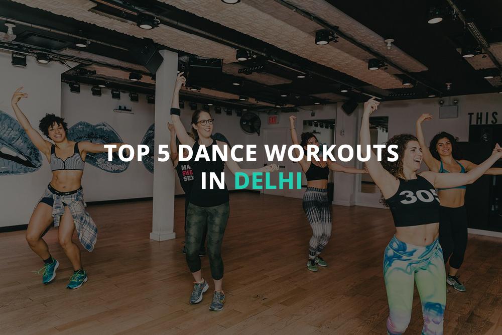 Top 5 Dance Workouts In Delhi
