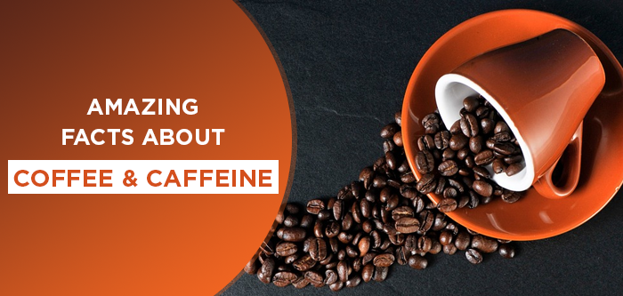 Impressive Coffee Facts And Effects Of Caffeine