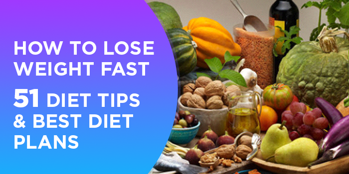 How To Lose Weight Fast - 51 Diet Tips & Best Diet Plans