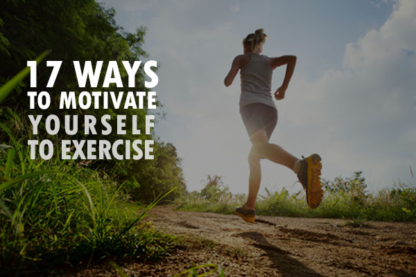 17 Ways To Motivate Yourself To Exercise