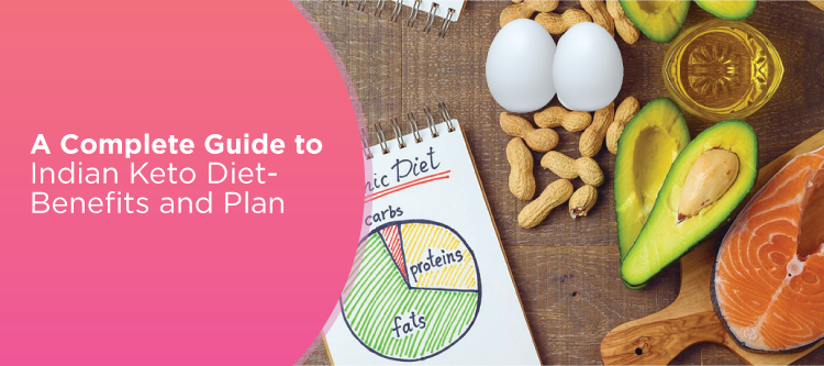 A Complete Guide To Indian Keto Diet- Benefits And Plan