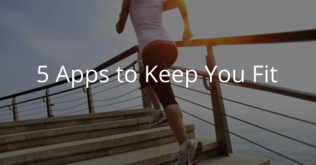 Best 5 Apps To Keep You Fit