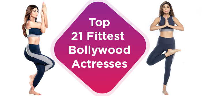 Top 21 Fittest Bollywood Actresses