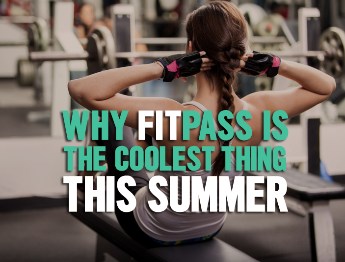 Why Fitpass Is The Coolest Thing This Summer