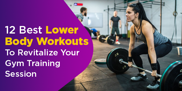 12 Best Lower Body Workouts To Revitalize Your Gym Training