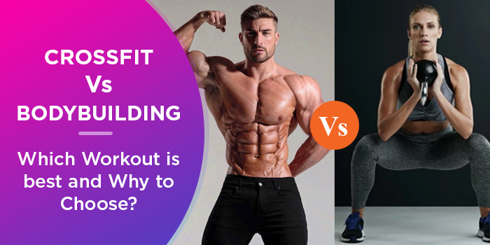 CrossFit VS Bodybuilding - Which Workout Is Best And Why To Choose?