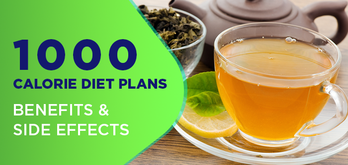 1000 Calories Diet Plans: Benefits And Side Effects