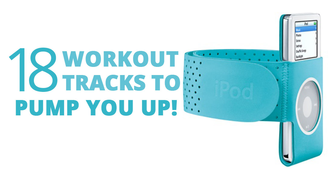 18 Workout Tracks To Pump You Up!