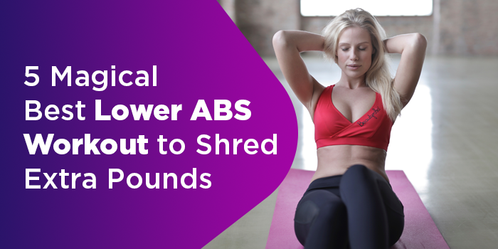 5 Magical Best Lower ABS Workout To Shred Extra Pounds