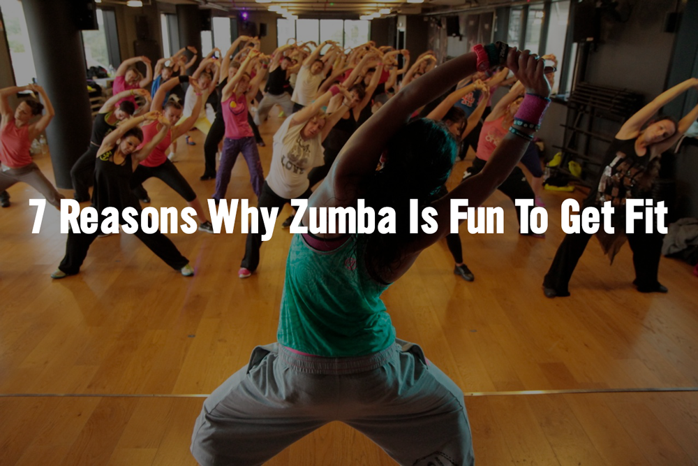 7 Reasons Why Zumba Is Fun To Get Fit