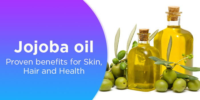 Jojoba Oil- Proven Benefits For Skin, Hair And Health